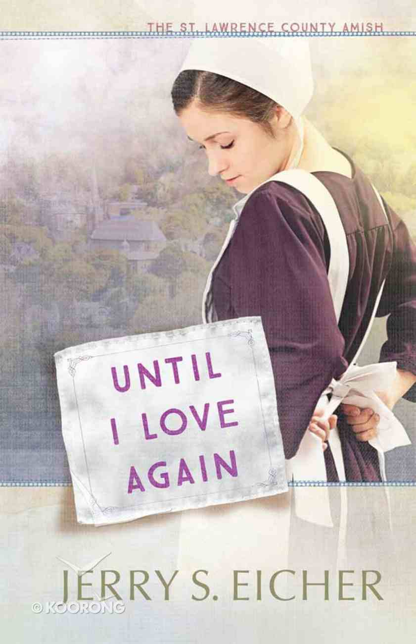 Until I Love Again (#02 in St. Lawrence County Amish Series) Paperback