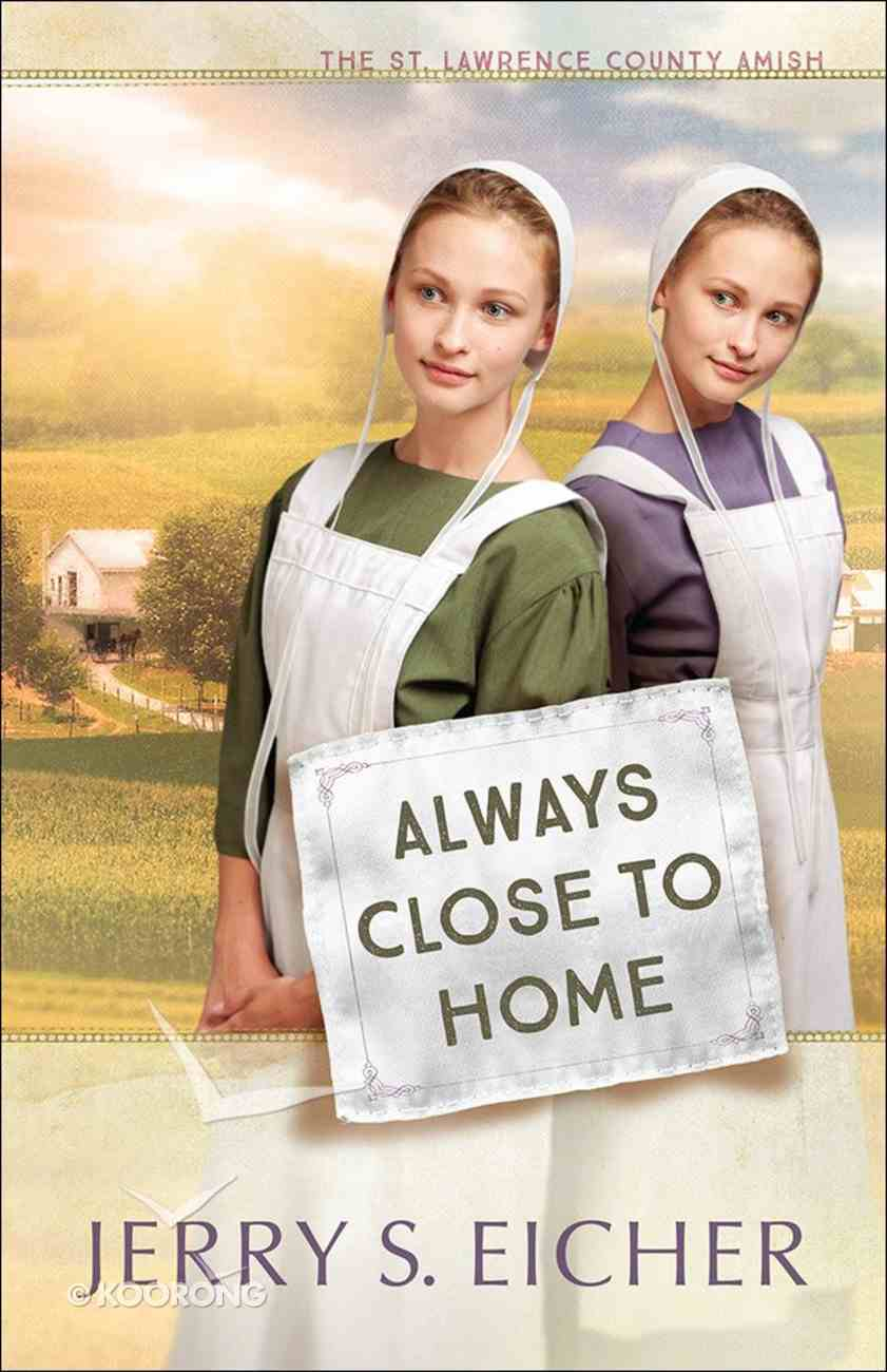 Always Close to Home (#03 in St. Lawrence County Amish Series) Paperback