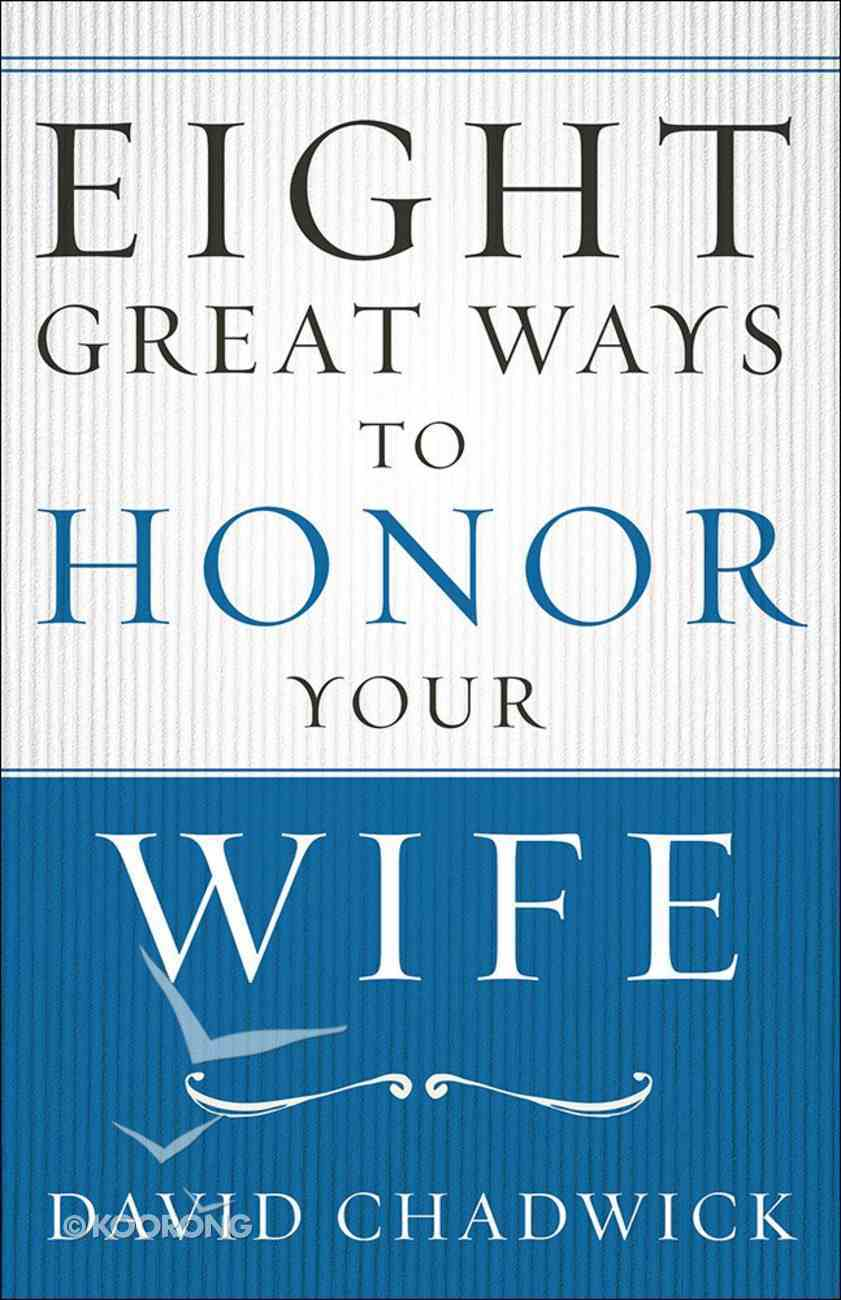 Eight Great Ways to Honor Your Wife Paperback