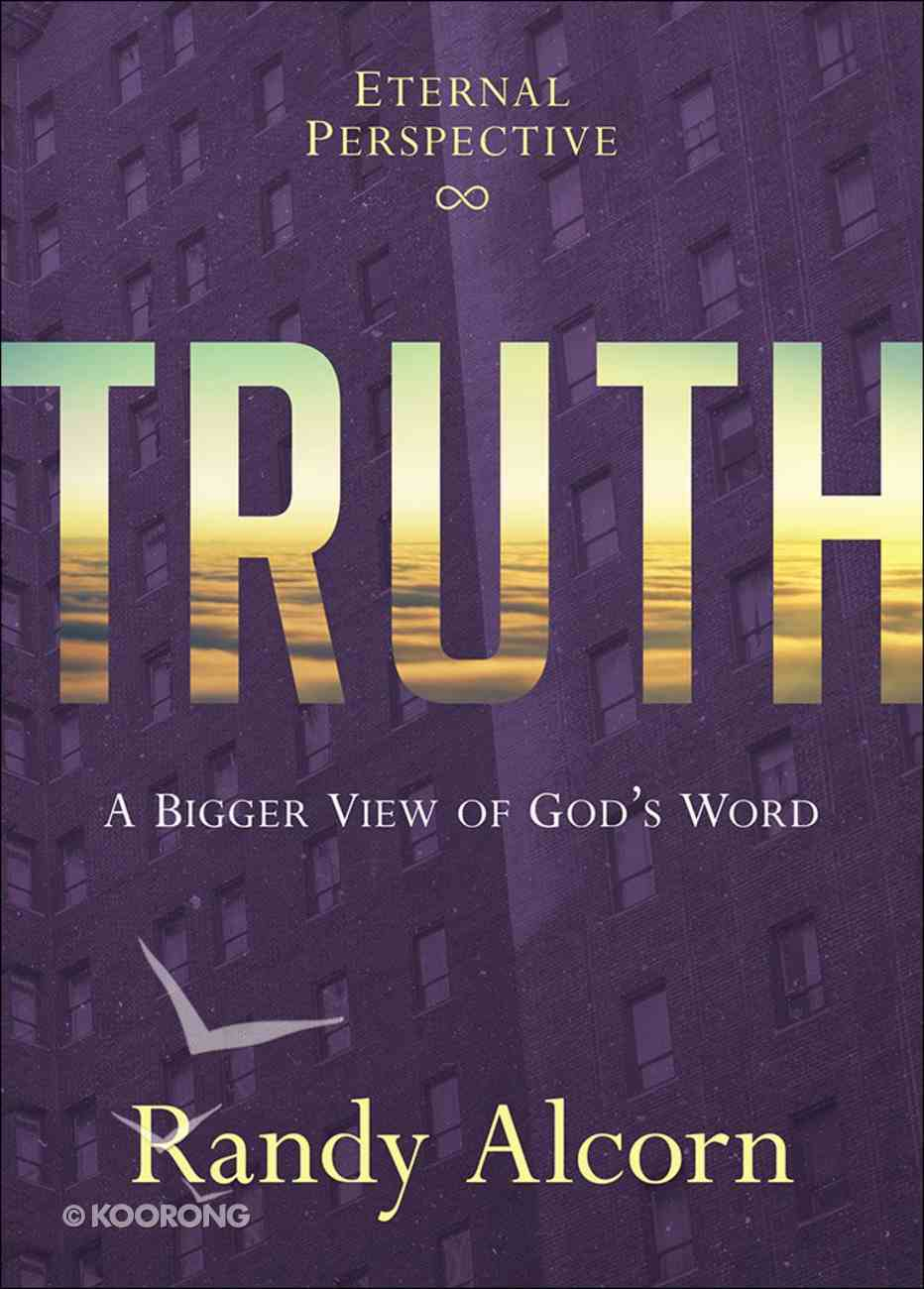 Truth: A Bigger View of God's Word Hardback