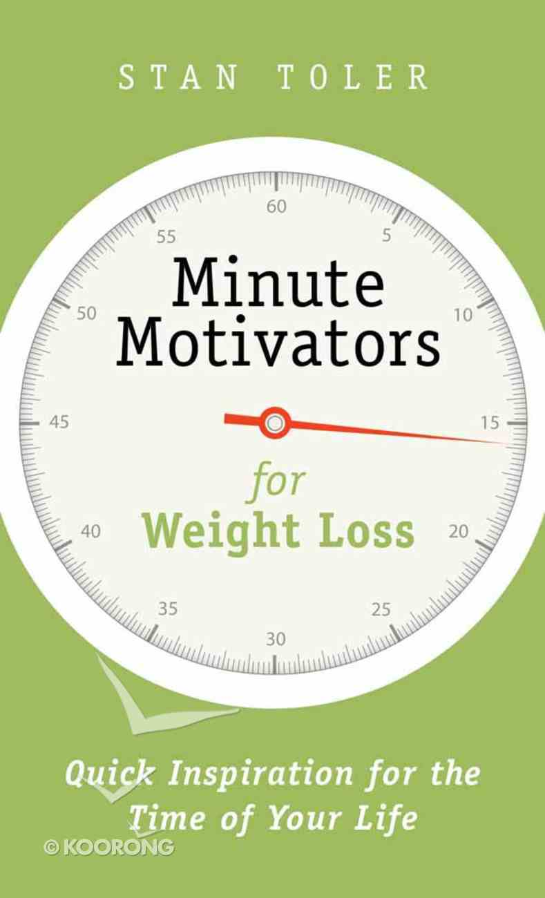 Minute Motivators For Weight Loss: Quick Inspiration For the Time of Your Life Paperback
