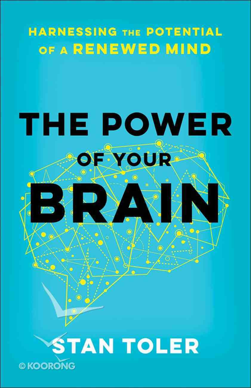 The Power of Your Brain: Harnessing the Potential of a Renewed Mind Paperback