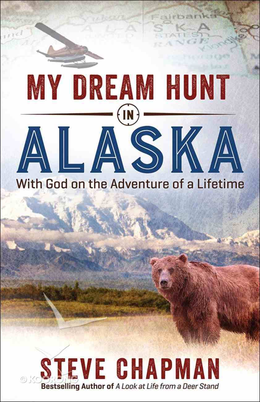 My Dream Hunt in Alaska Paperback