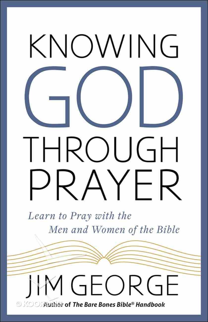 Knowing God Through Prayer Paperback