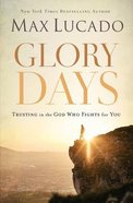 Glory Days: Trusting the God Who Fights For You Paperback
