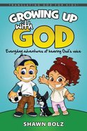 Growing Up With God - Adventures in Hearing His Voice (Translating God 4 Kids Series) Hardback