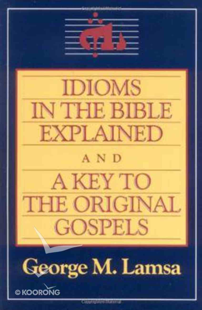 Idioms in the Bible Explained and a Key to the Original Gospels Paperback