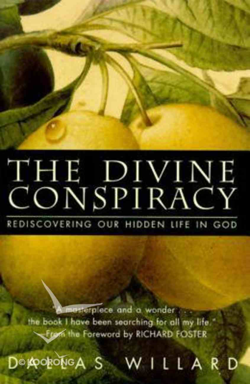 The Divine Conspiracy: Rediscovering Our Hidden Life in God Hardback