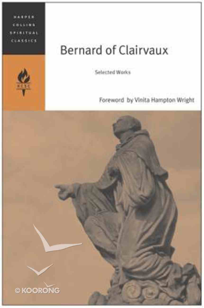 Bernard of Clairvaux: Selected Works (Harper Collins Spiritual Classics Series) Paperback