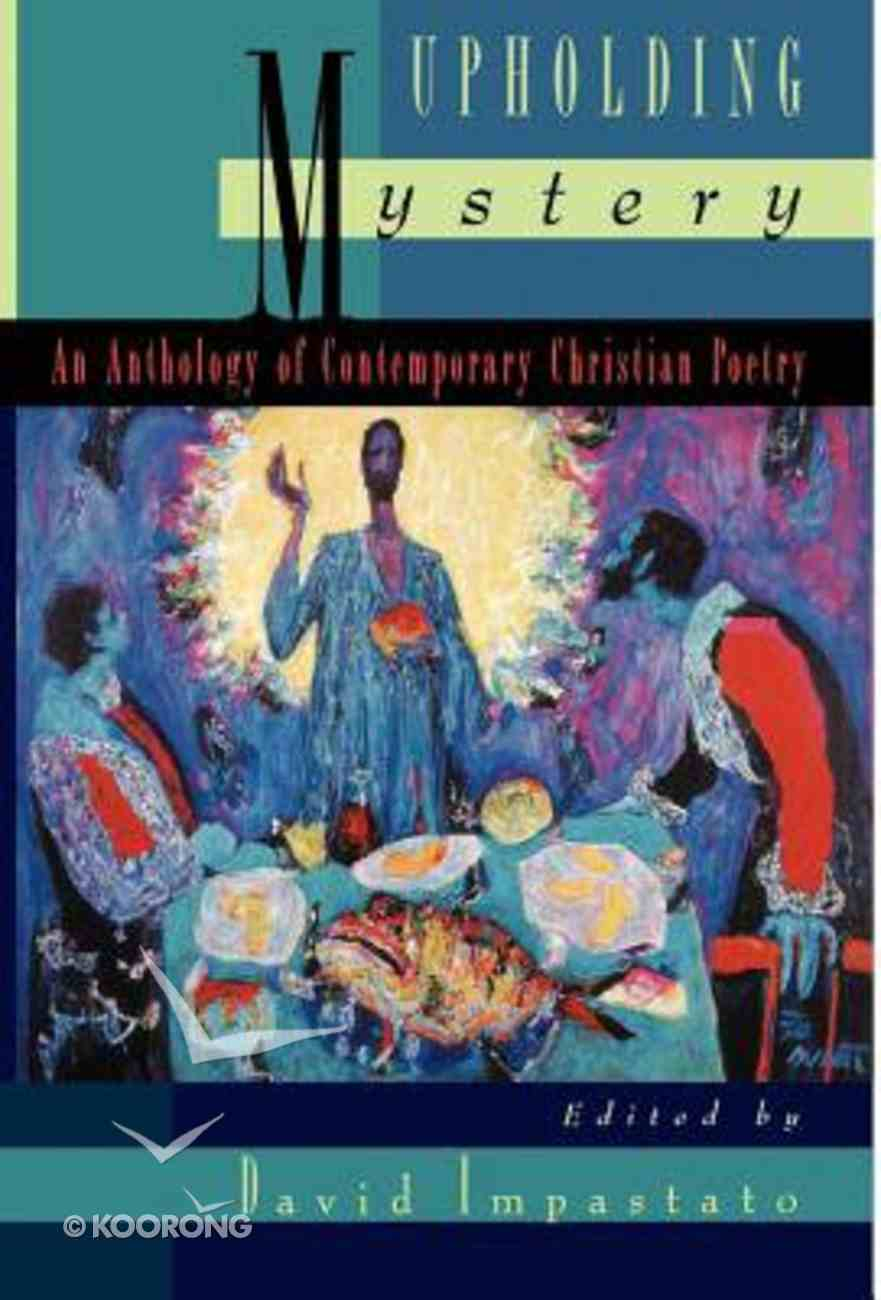 Upholding Mystery: An Anthology of Contemporary Christian Poetry Hardback