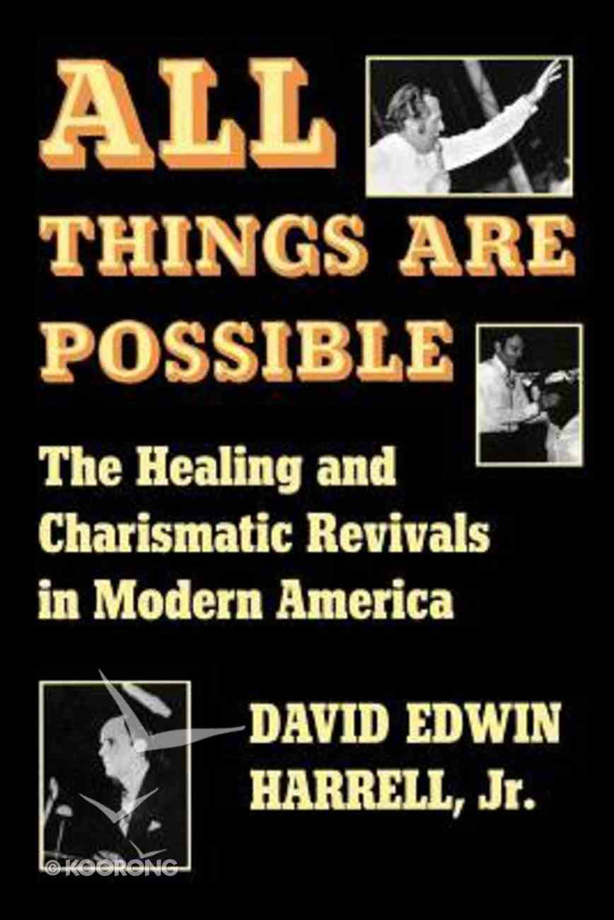 All Things Are Possible: The Healing and Charismatic Revivals in Modern America Paperback