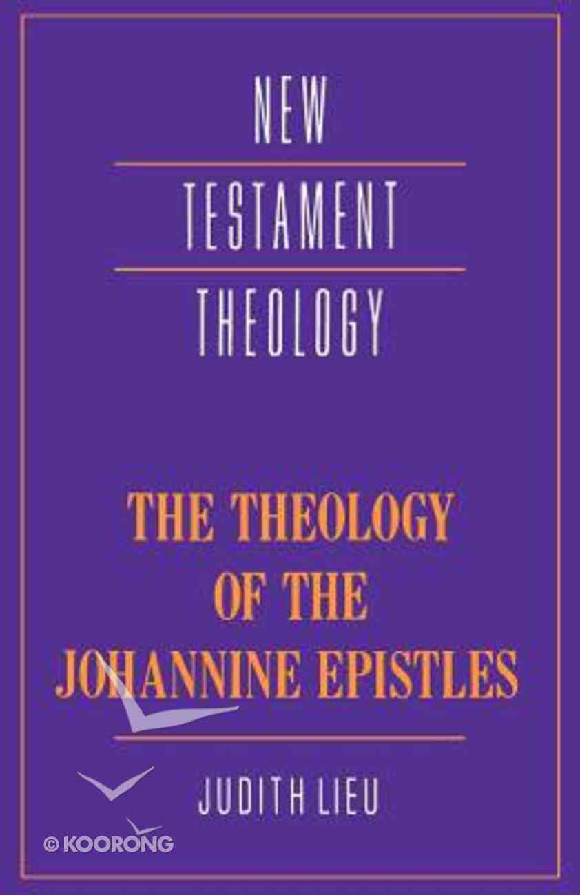 The Theology of the Johannine Epistles (Cambridge New Testament Theology Series) Paperback