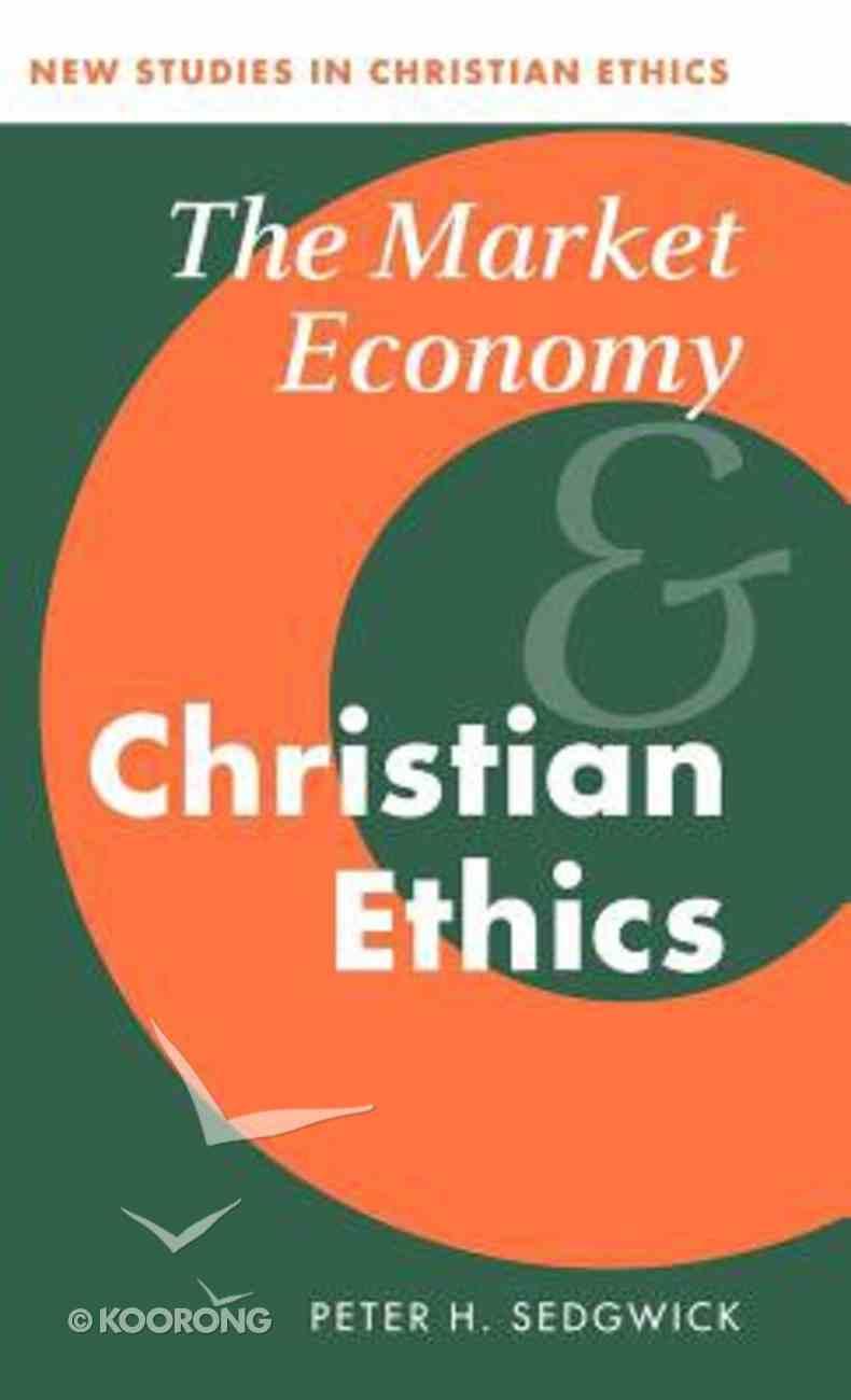 The Market Economy and Christian Ethics Hardback
