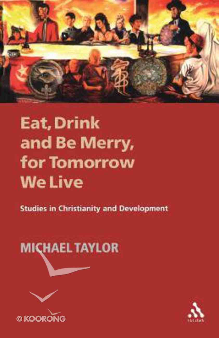 Eat, Drink and Be Merry For Tomorrow We Live Paperback