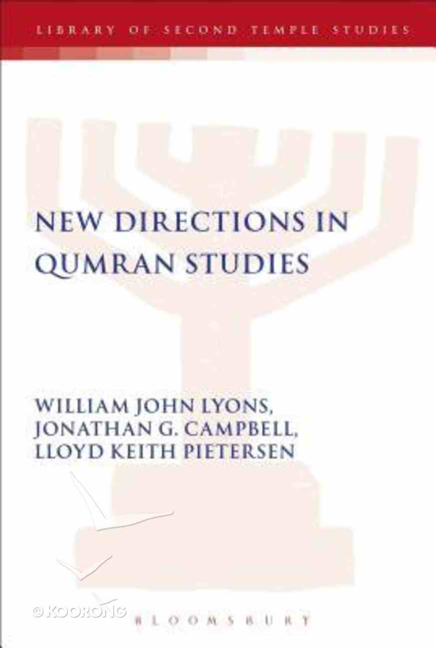 New Directions in Qumran Studies (Library Of Second Temple Studies Series) Hardback