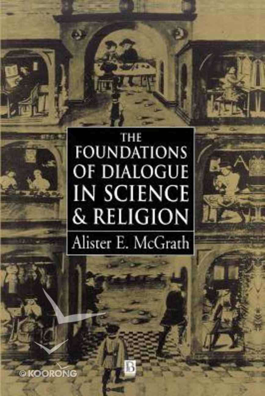 The Foundations of Dialogue in Science & Religion Paperback
