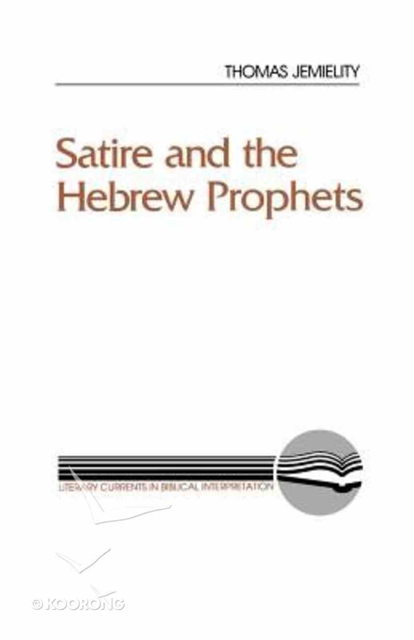 Satire and the Hebrew Prophet (Literary Currents In Biblical Interpretation Series) Paperback