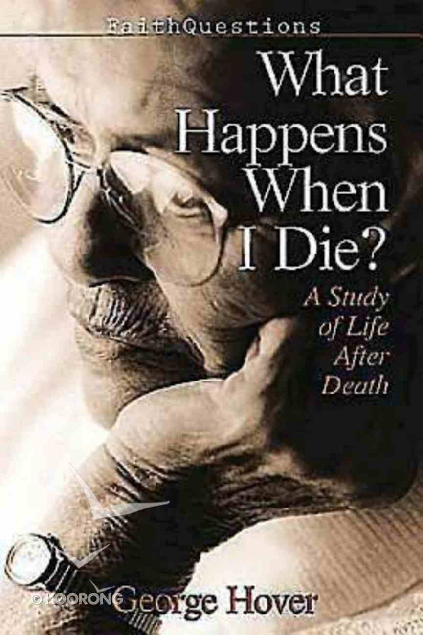 What Happens When We Die? (Faith Questions Series) Paperback