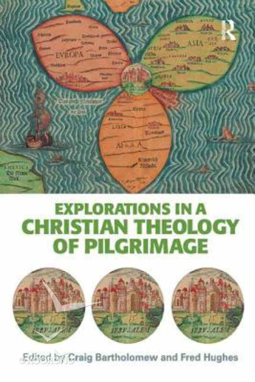 Explorations in a Christian Theology of Pilgrimage Paperback