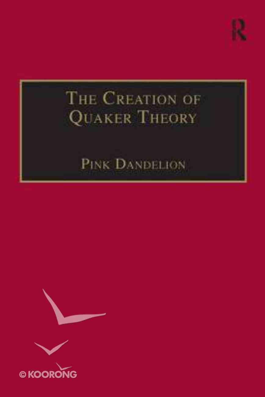 The Creation of Quaker Theory Hardback