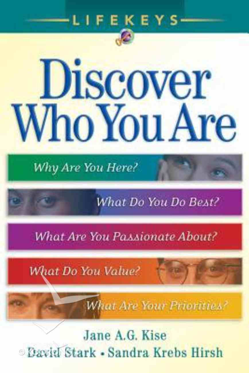 Discover Who You Are: Why Are You Here? What You Do Best? What Are You Passionate About? What Do You Value? What Are Your Priorities? (Lifekeys Series) Paperback