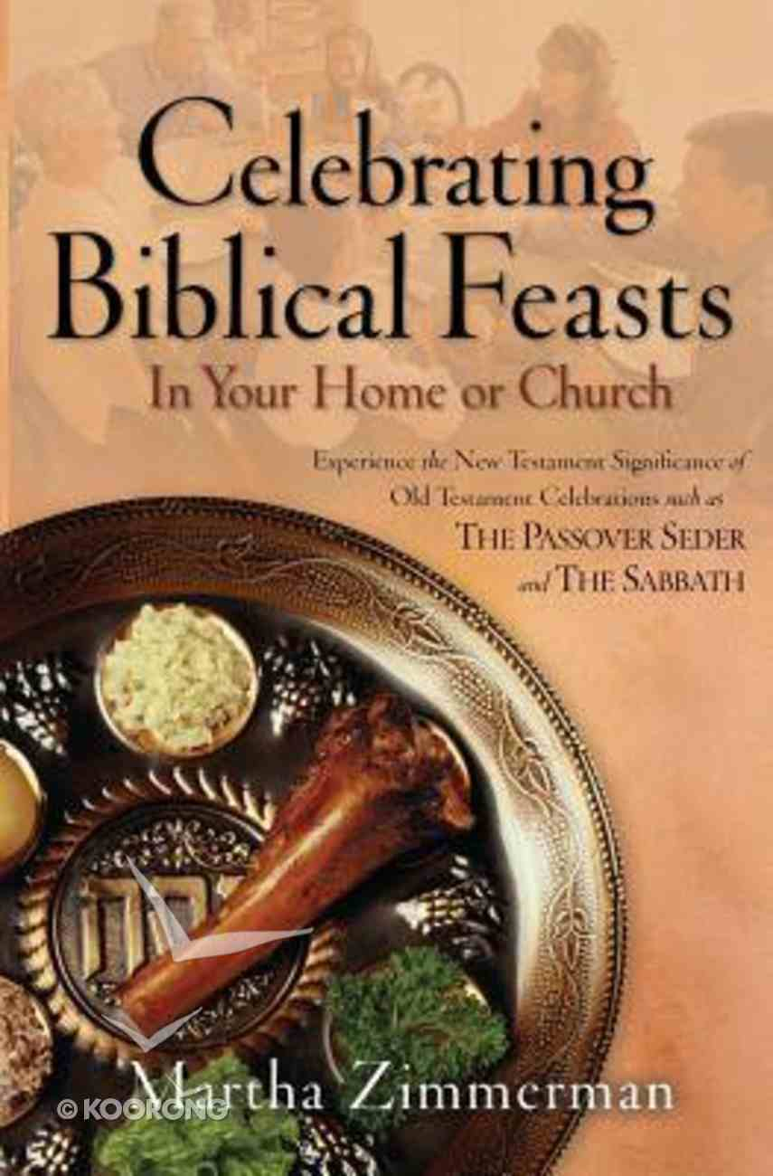 Celebrating Biblical Feasts: In Your Home Or Church Paperback