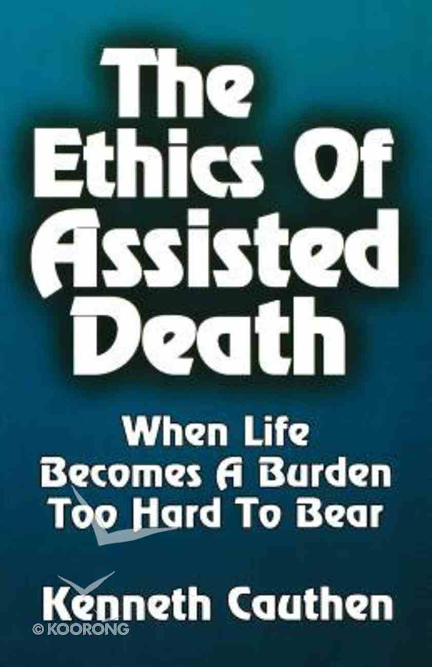 Ethics of Assisted Death Paperback