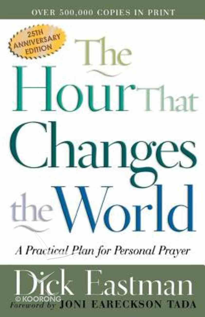 The Hour That Changes the World: Practical Plan For Personal Prayer (25th Anniversary Edition) Paperback