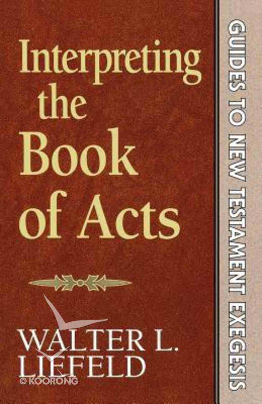 Interpreting the Book of Acts (Guides to New Testament Exegesis) (Guides To New Testament Exegesis Series) Paperback