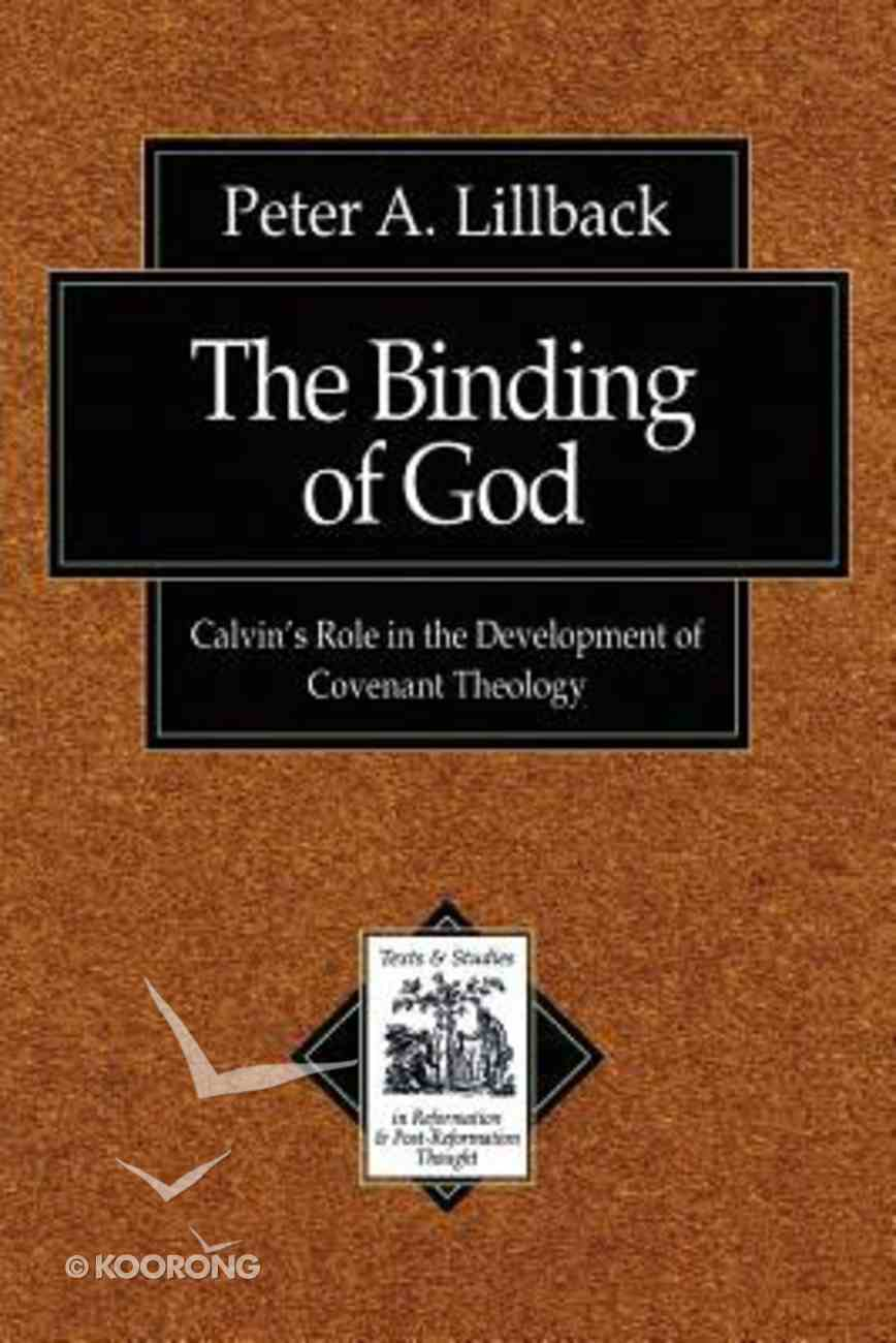 The Binding of God (Texts & Studies In Reformation & Post-reformation Thought Series) Paperback