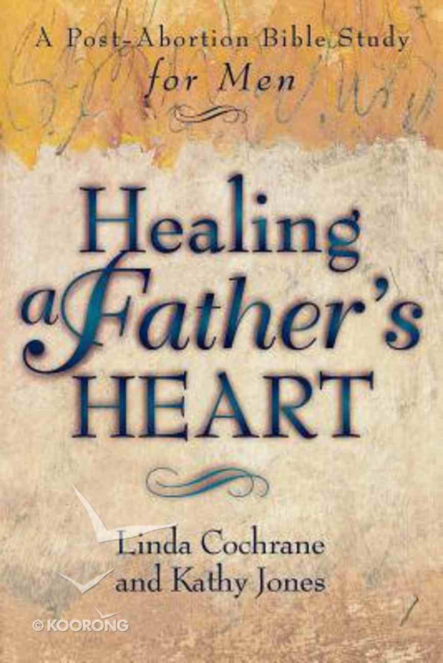 Healing a Father's Heart: A Post-Abortion Bible Study Paperback