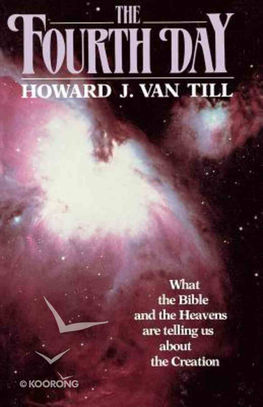 Fourth Day: What Bible & Heavens Are Telling Us About Creation Paperback