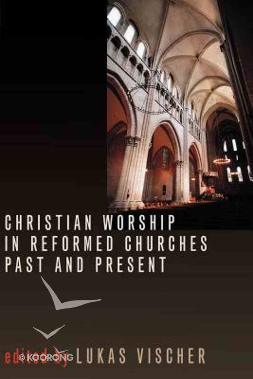 Christian Worship in Reformed Churches Past and Present Paperback