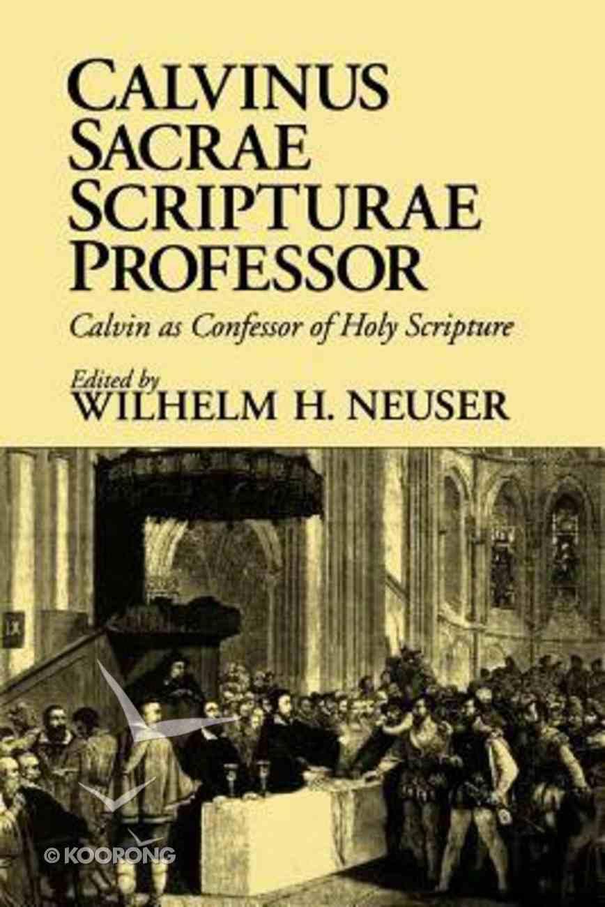Calvinus Sacrae Scripturae Professor: Calvin as Confessor of Holy Scripture Paperback