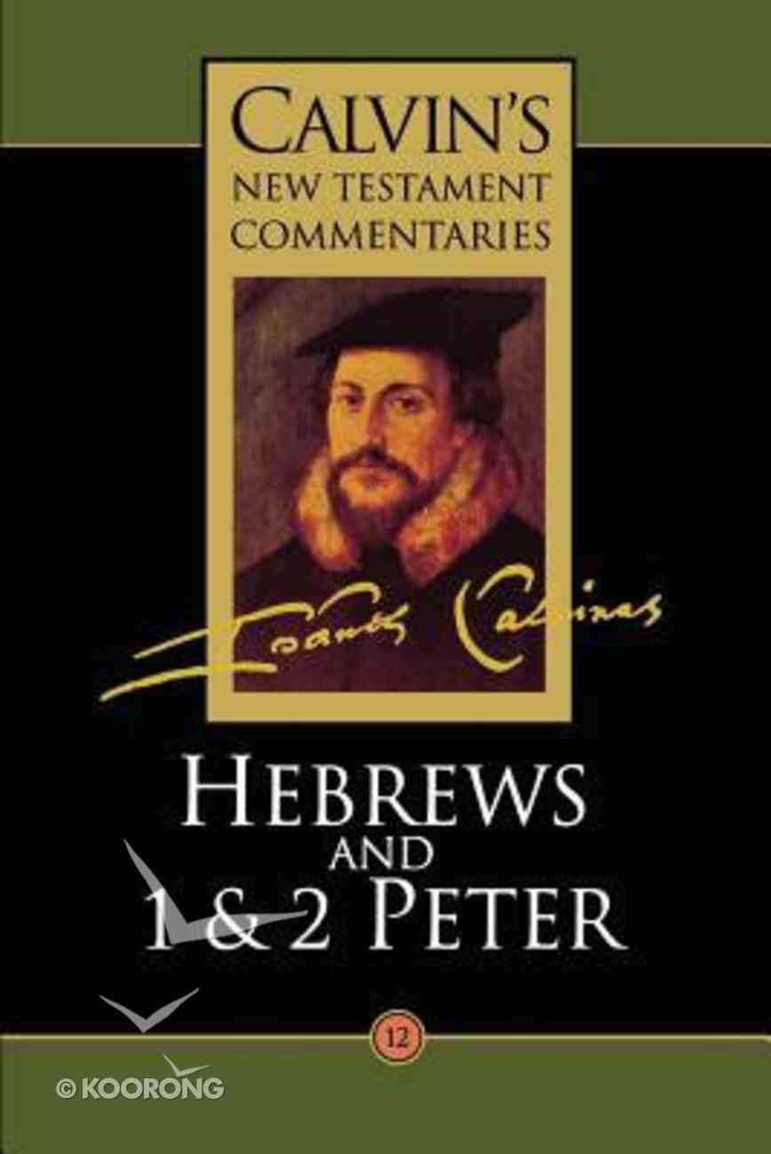 Hebrews, 1 & 2 Peter (Calvin's New Testament Commentary Series) Paperback