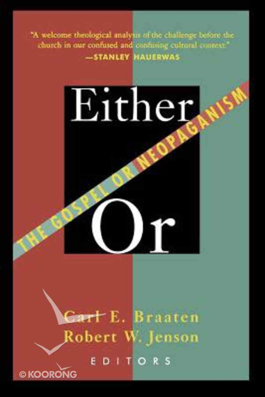 Either/Or: The Gospel Or Neopaganism Paperback