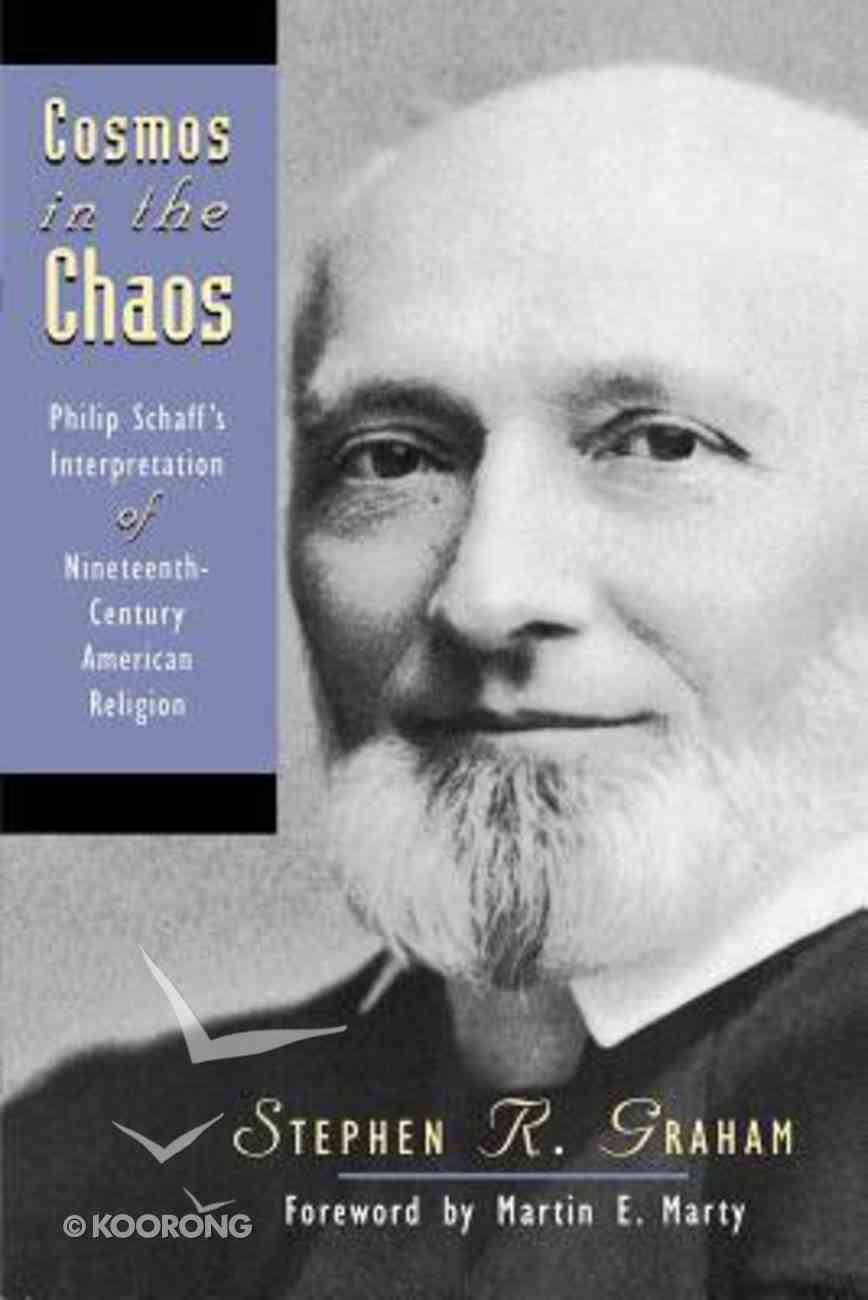 Cosmos in the Chaos: Philip Schaff's Interpretation of 19Th Century American Religion Paperback