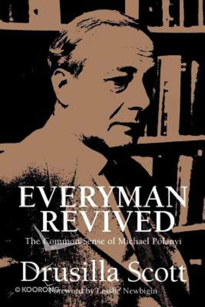 Everyman Revived: Common Sense of Michael Polanyi Paperback