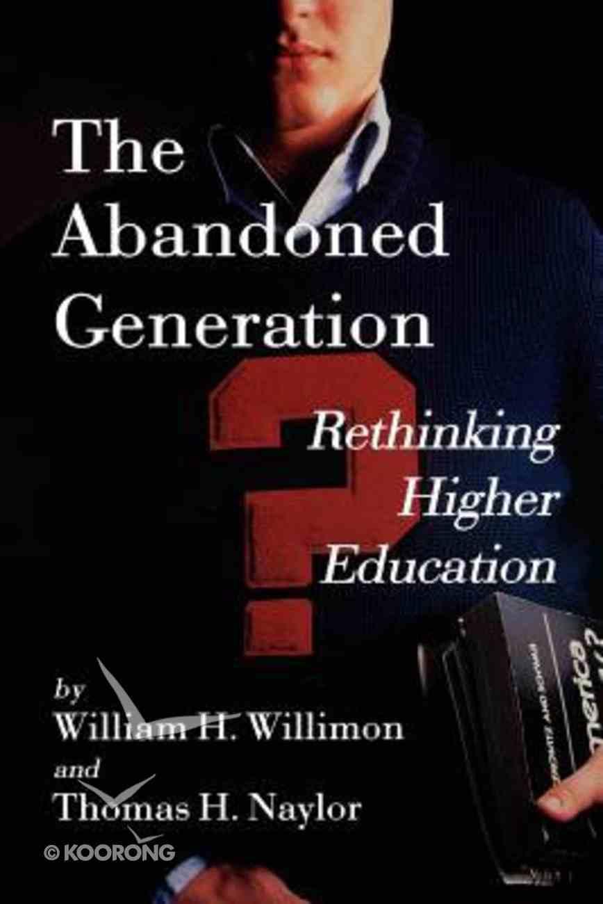 The Abandoned Generation: Rethinking Higher Education Paperback