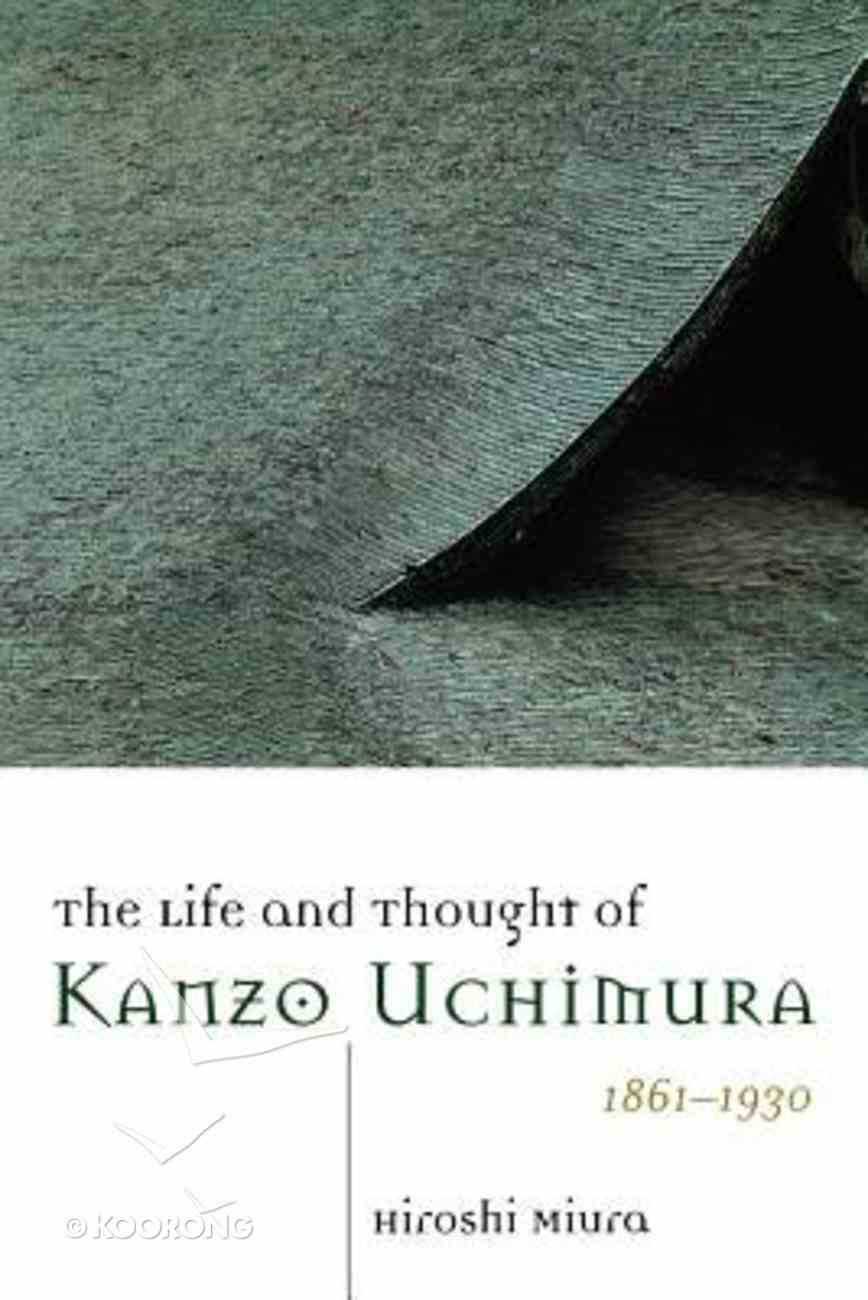 Life and Thought of Kanzo Uchimura 1861-1930 ,The Paperback