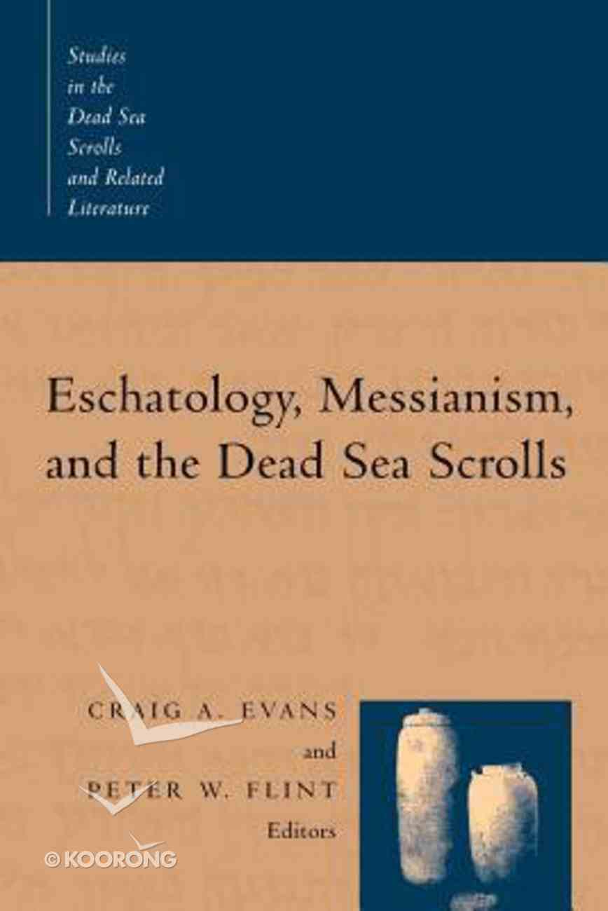 Eschatology, Messianism, and the Dead Sea Scrolls (Studies In The Dead Sea Scrolls And Related Literature Series) Paperback