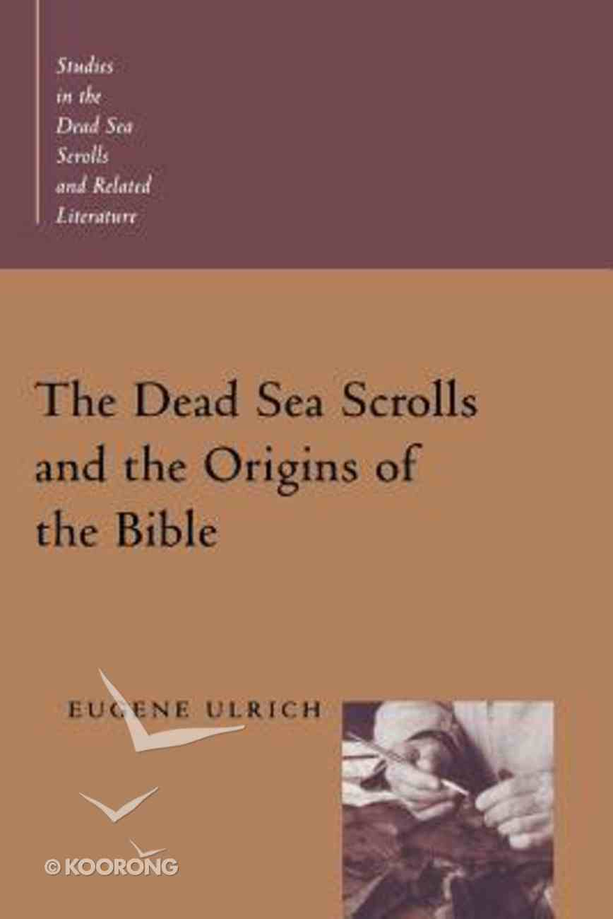 The Dead Sea Scrolls and the Origins of the Bible (Studies In The Dead Sea Scrolls And Related Literature Series) Paperback