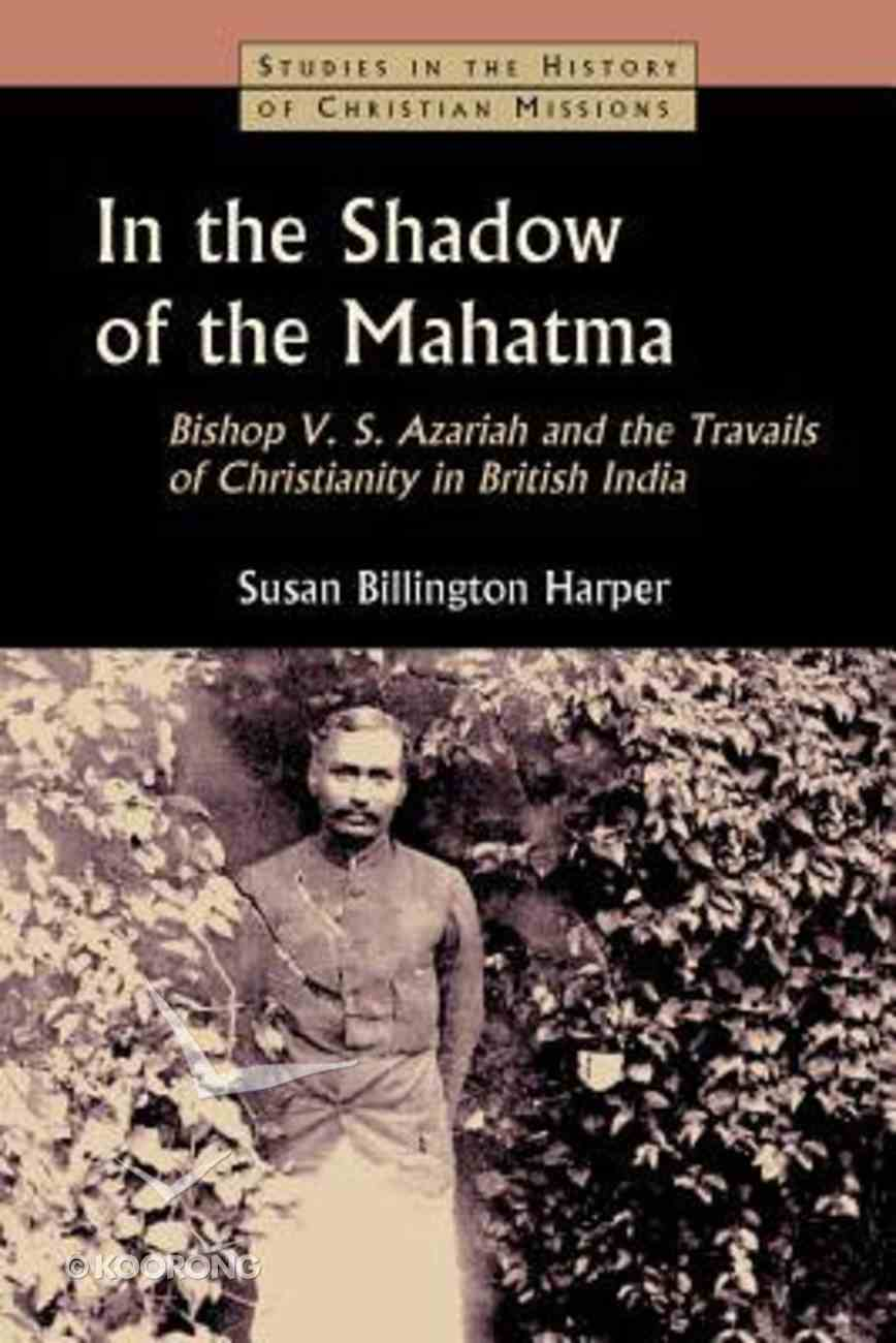 In the Shadow of the Mahatma (Studies In The History Of Christian Missions Series) Hardback