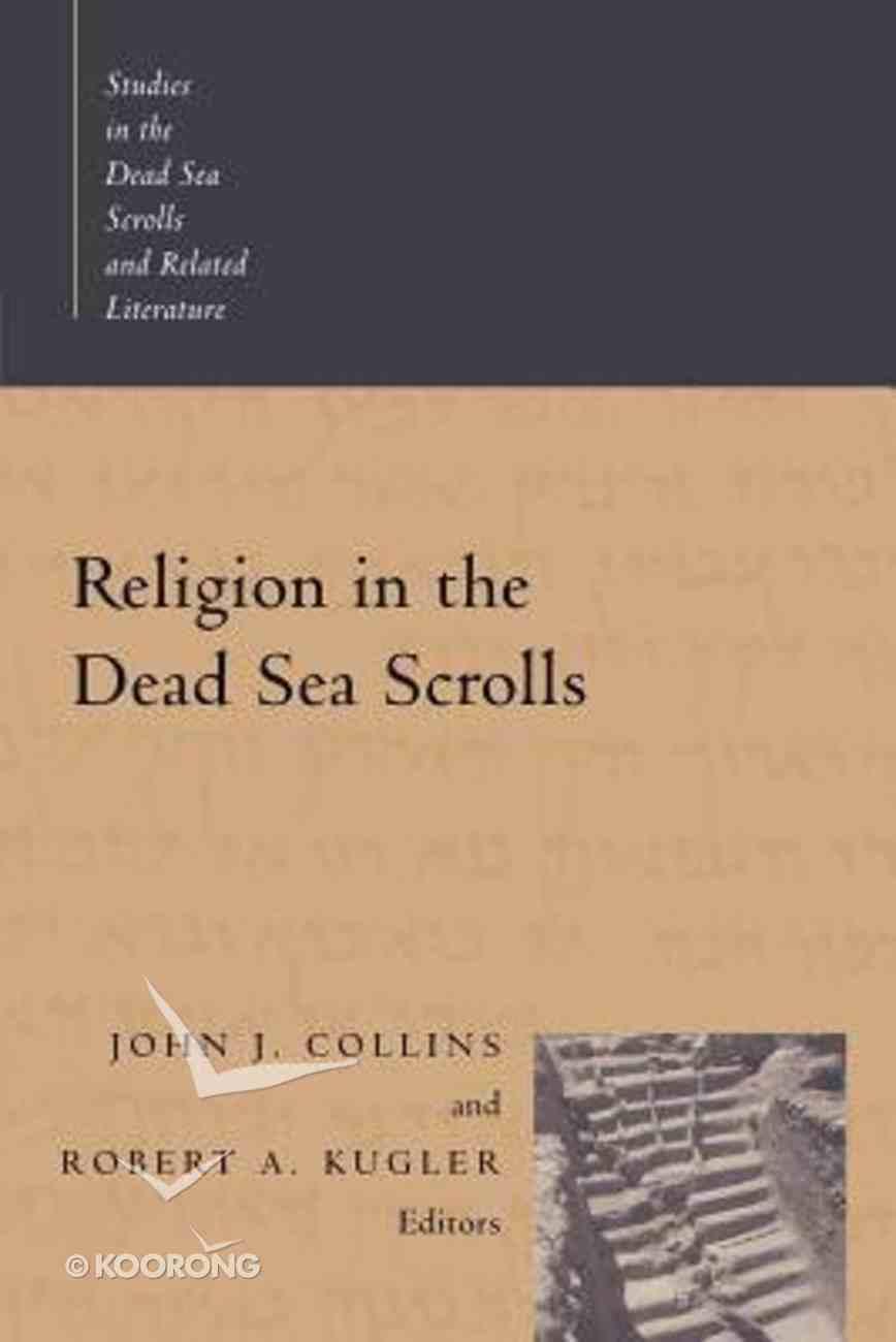 Religion in the Dead Sea Scrolls (Studies In The Dead Sea Scrolls And Related Literature Series) Paperback