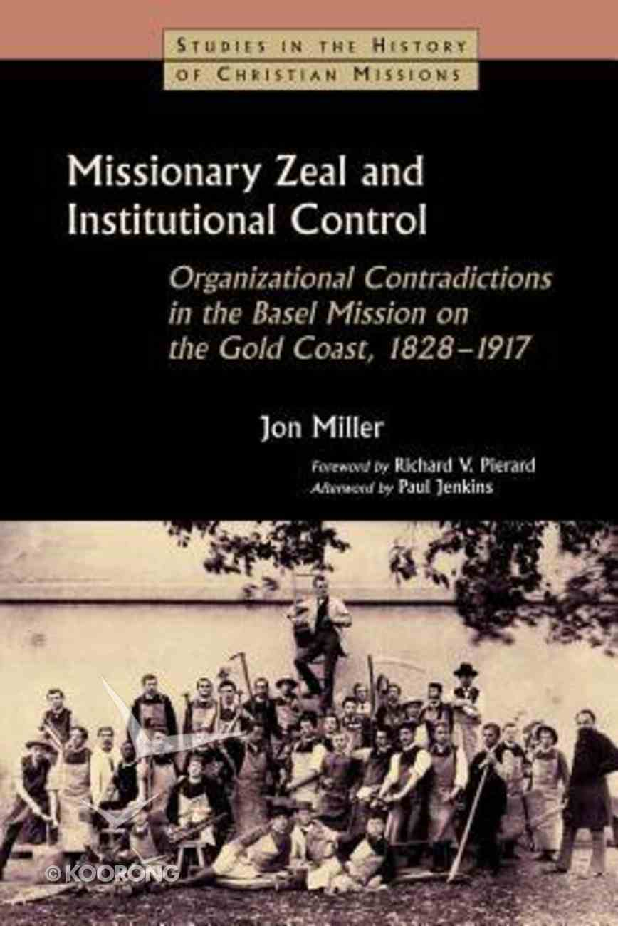 Missionary Zeal and Institutional Control (Studies In The History Of Christian Missions Series) Paperback