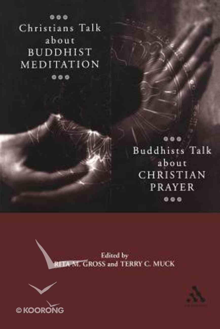 Christians Talk About Buddhist Meditation, Buddhists Talk About Christian Prayer Paperback