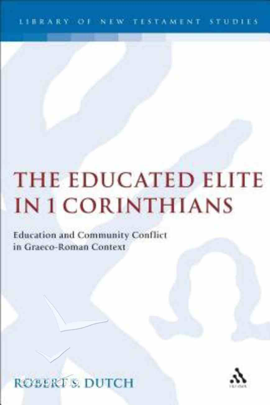 The Educated Elite in 1 Corinthians (Journal For The Study Of The New Testament Supplement Series) Hardback