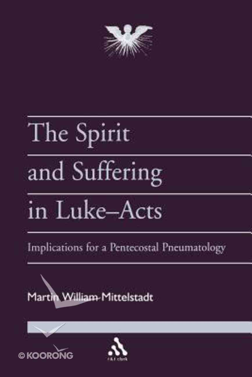Spirit and Suffering in Luke-Acts (#26 in Journal Of Pentecostal Theology Supplement Series) Paperback