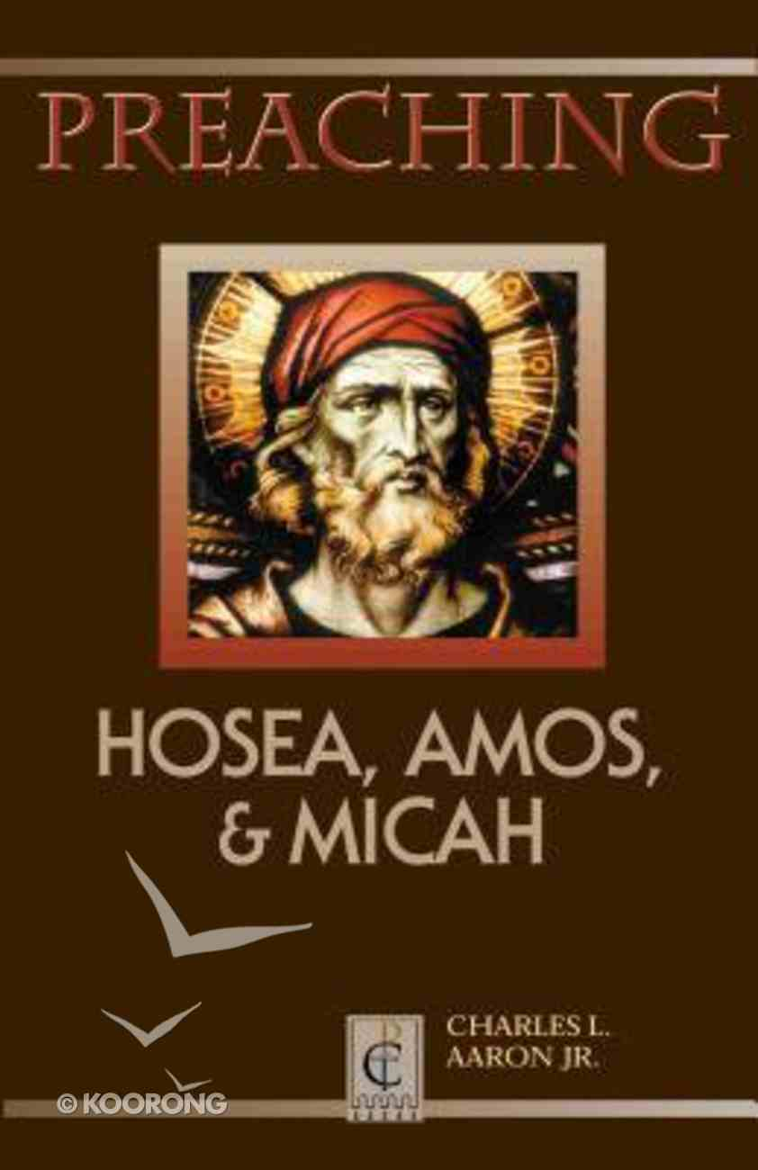 Preaching Hosea, Amos and Micah Paperback