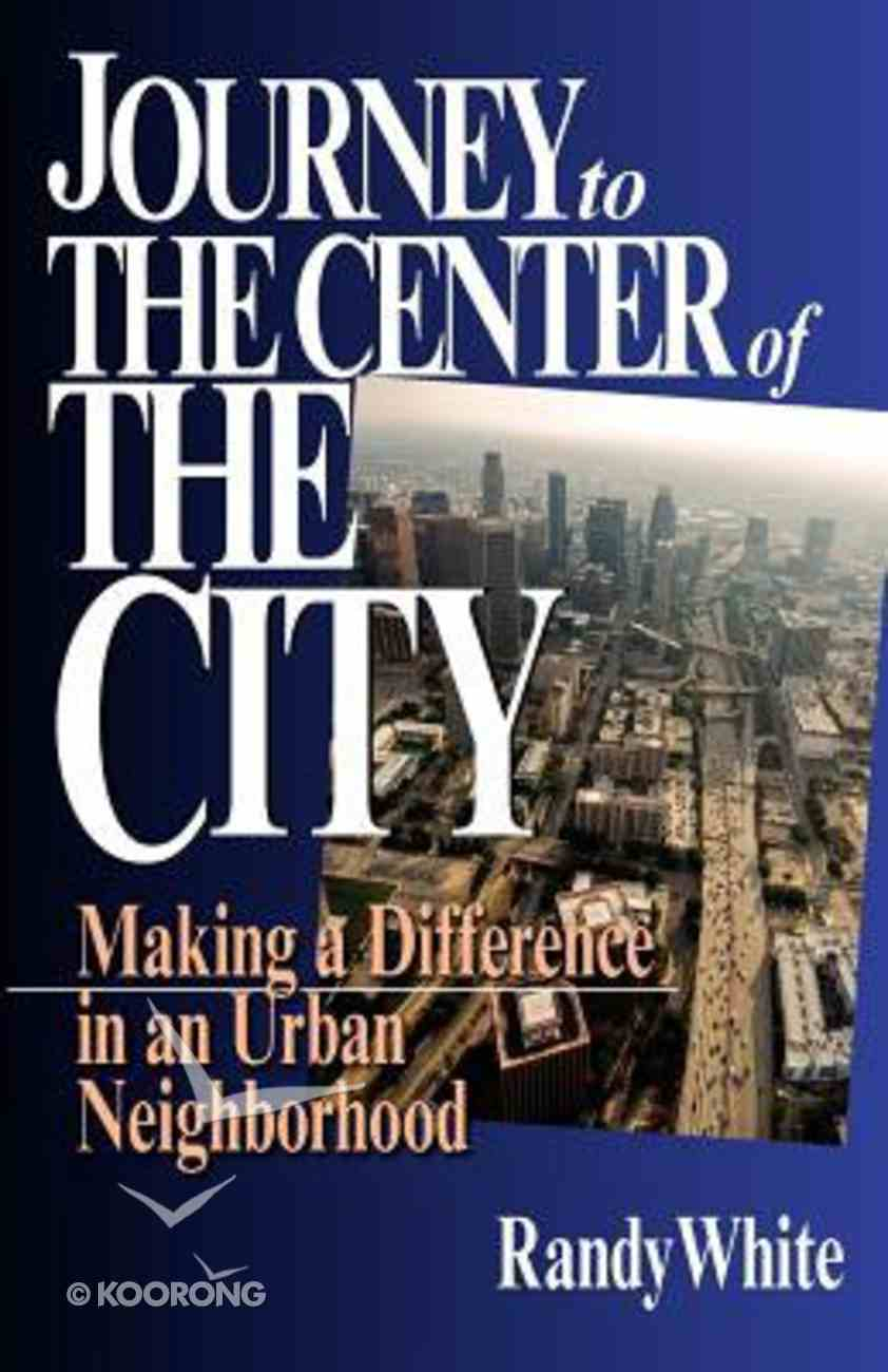 Journey to the Center of the City: Making a Difference in An Urban Neighbouhood (Centre) Paperback
